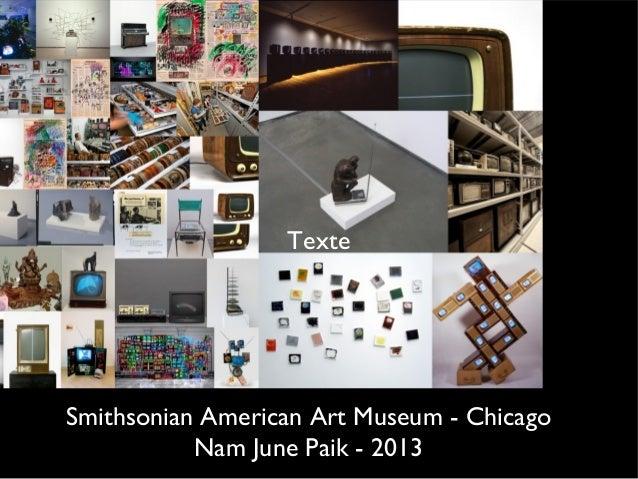 TexteSmithsonian American Art Museum - Chicago           Nam June Paik - 2013