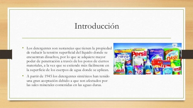 Introducción • Los detergentes son sustancias que tienen la propiedad de reducir la tensión superficial del líquido donde ...