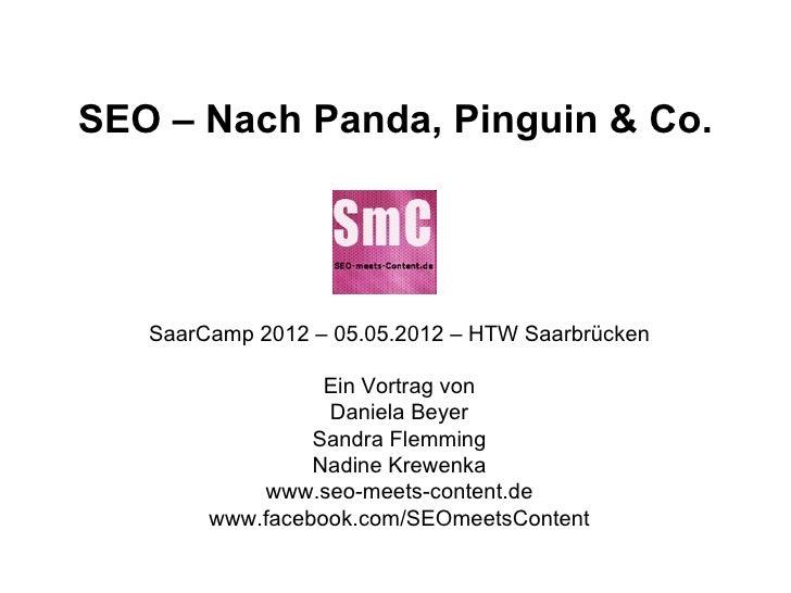 SEO – Nach Panda, Pinguin & Co.   SaarCamp 2012 – 05.05.2012 – HTW Saarbrücken                  Ein Vortrag von           ...