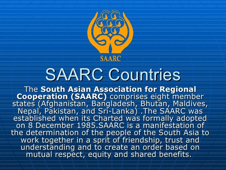 SAARC Countries    The South Asian Association for Regional  Cooperation (SAARC) comprises eight memberstates (Afghanistan...