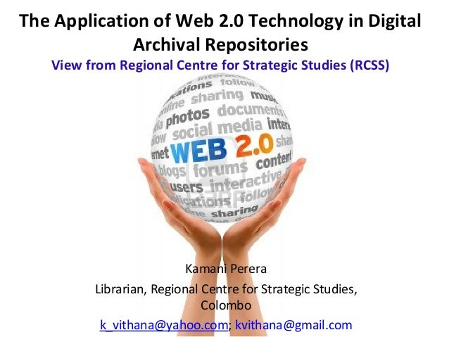 The Application of Web 2.0 Technology in Digital Archival Repositories:View from Regional Centre for Strategic Studies (RCSS)