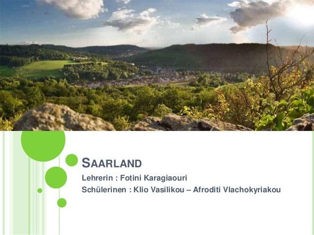 SAARLAND Lehrerin : Fotini Karagiaouri Schülerinen : Klio Vasilikou – Afroditi Vlachokyriakou