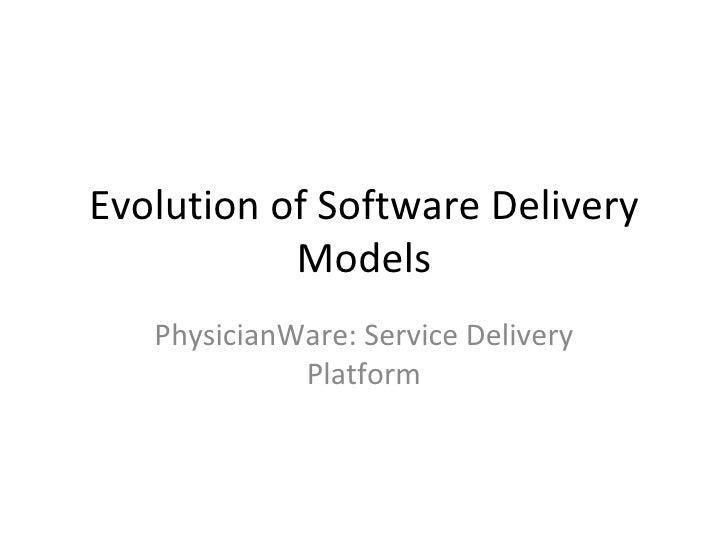Evolution of Software Delivery Models PhysicianWare: Service Delivery Platform