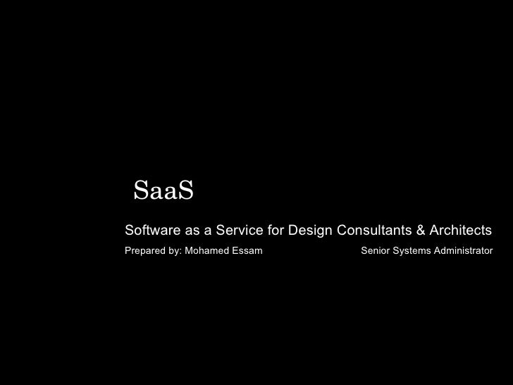 Software as a Service for Design Consultants & Architects  Prepared by: Mohamed Essam    Senior Systems Administrator  SaaS
