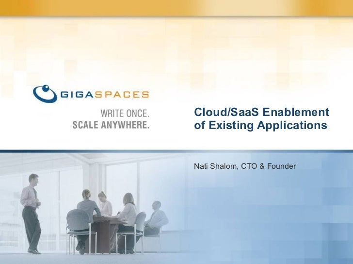 Nati Shalom, CTO & Founder Cloud/SaaS Enablement of Existing Applications