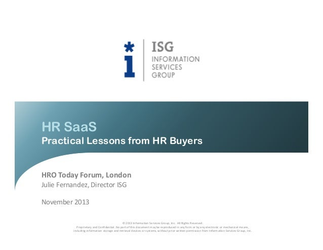 HR SaaS Practical Lessons from HR Buyers  HRO Today Forum, London Julie Fernandez, Director ISG November 2013 © 2013 Infor...