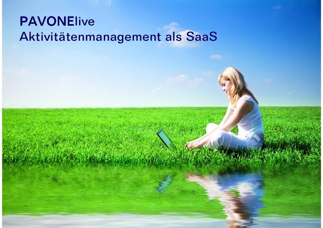"PAVONElive         PAVONE Aktivitätenmanagement als  ""Software as a Service"""