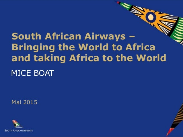 MICE BOAT South African Airways – Bringing the World to Africa and taking Africa to the World Mai 2015