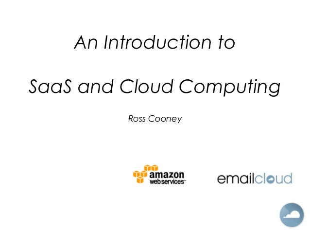 An Introduction to SaaS and Cloud Computing Ross Cooney