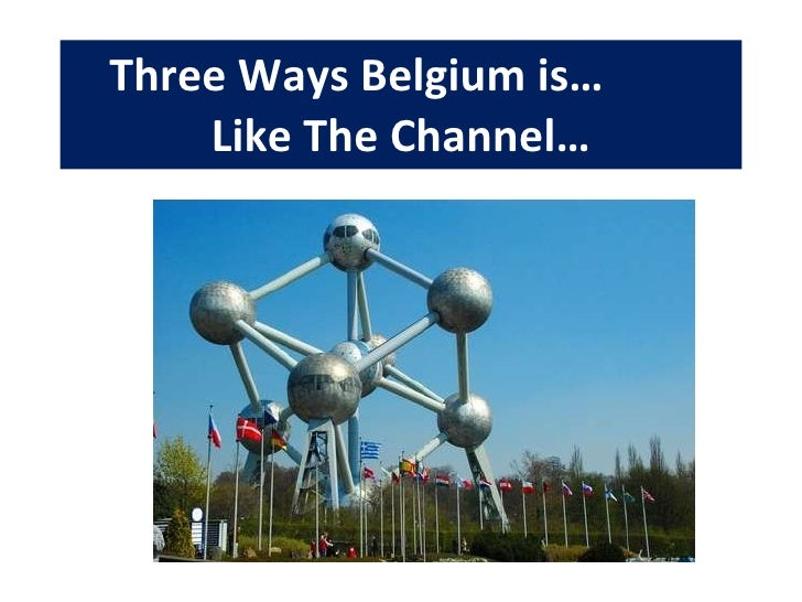 Three Ways Belgium is…  Like The Channel…