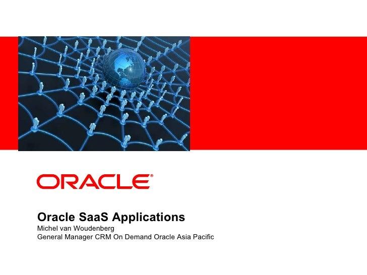 Oracle SaaS Applications Michel van Woudenberg General Manager CRM On Demand Oracle Asia Pacific