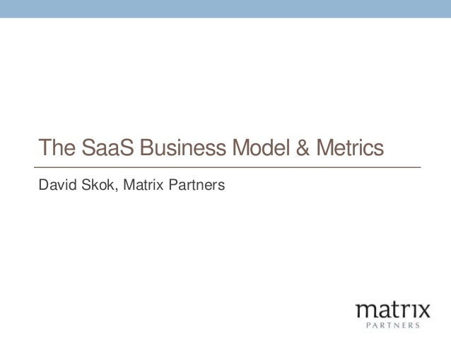 The SaaS Business Model & Metrics David Skok, Matrix Partners