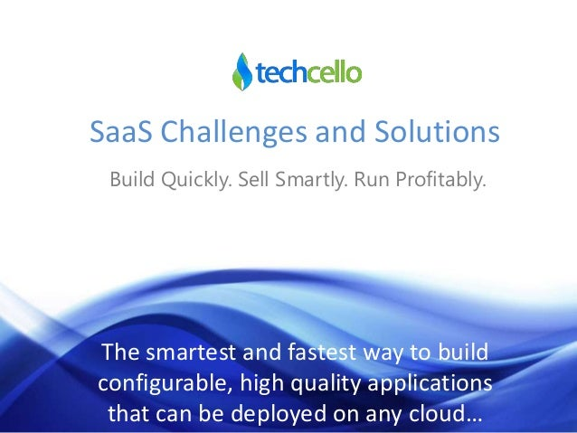 SaaS Challenges and Solutions Build Quickly. Sell Smartly. Run Profitably.  The smartest and fastest way to build configur...