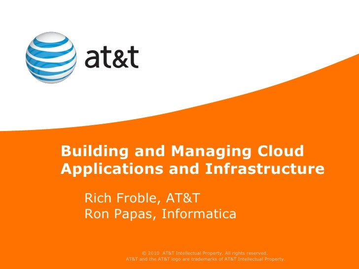 Building and Managing Cloud Applications and Infrastructure   Rich Froble, AT&T   Ron Papas, Informatica                © ...