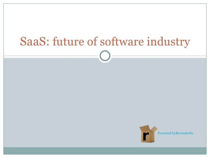 SaaS: future of software industry                          Powered byRecruiterbox