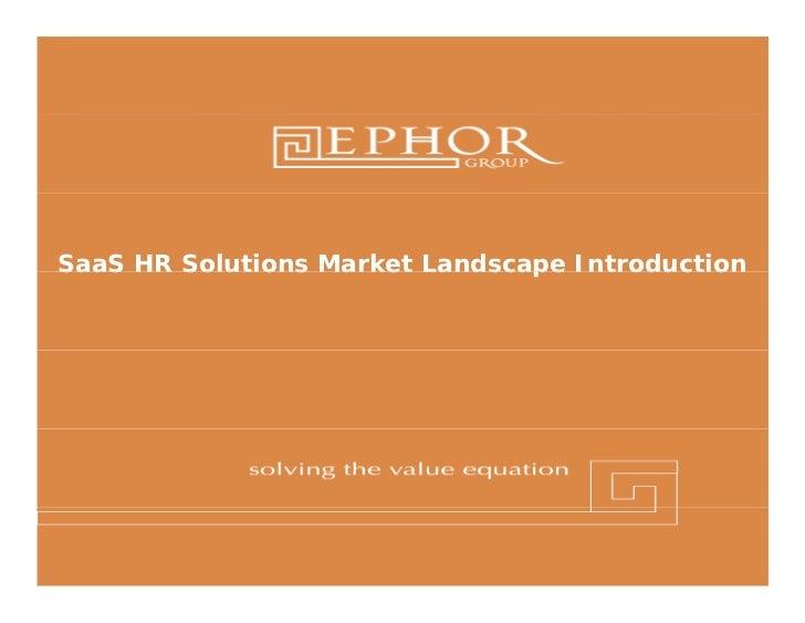 SaaS HR Solutions Market Landscape Introduction    © 2011 Ephor Group   1 (800) 379-9330   www.ephorgroup.com   5353 W Ala...