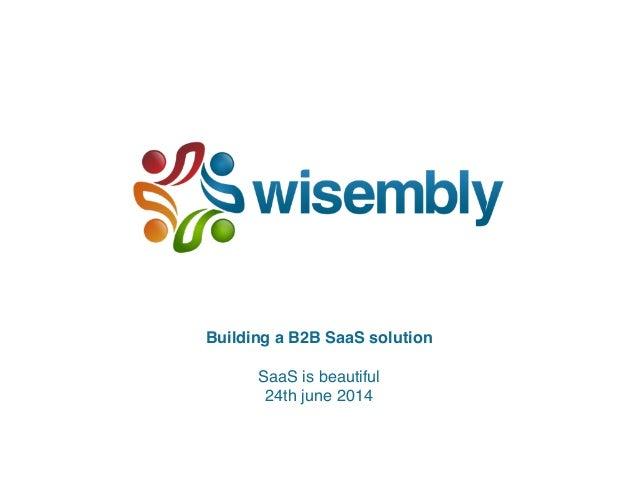 Building a B2B SaaS solution! ! SaaS is beautiful! 24th june 2014