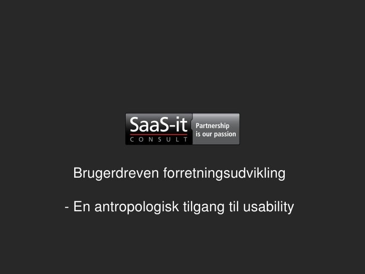 Brugerdreven forretningsudvikling - En antropologisk tilgang til usability, Anders Trolle-Schultz & Karen Kaas Lind, Saas it workshop