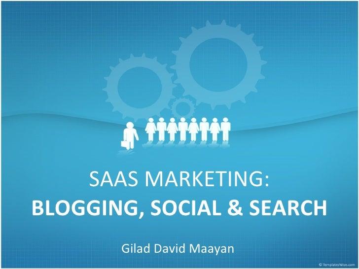 SAAS MARKETING: BLOGGING, SOCIAL & SEARCH G ilad David Maayan IGT  SaaS WG Meeting www.cloud.org.il