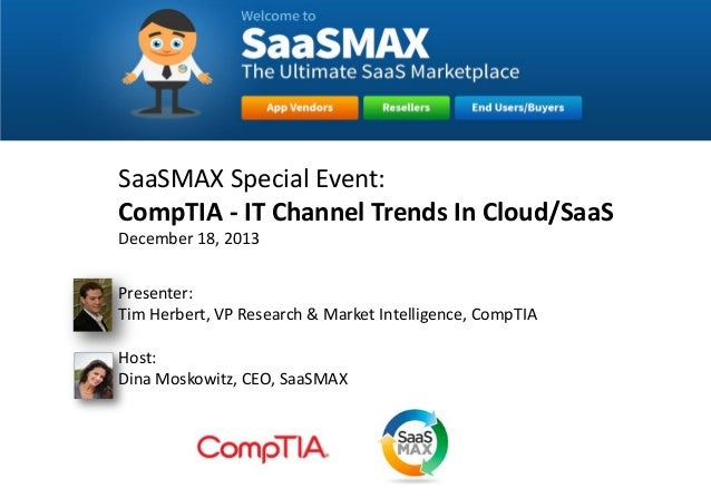 SaaSMAX Special Event: CompTIA - IT Channel Trends In Cloud/SaaS December 18, 2013 Presenter: Tim Herbert, VP Research & M...