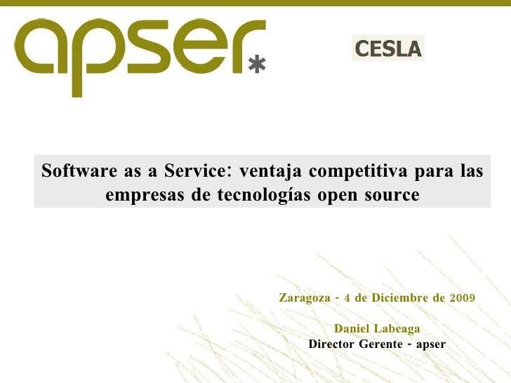 Software as a Service: ventaja competitiva para las empresas de tecnologías open source Zaragoza - 4 de Diciembre de 2009 ...