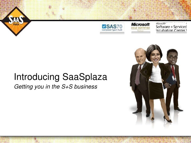 Introducing SaaSplaza Getting you in the S+S business
