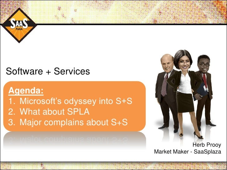 """Software + Services  Agenda: 1. Microsoft""""s odyssey into S+S 2. What about SPLA 3. Major complains about S+S              ..."""