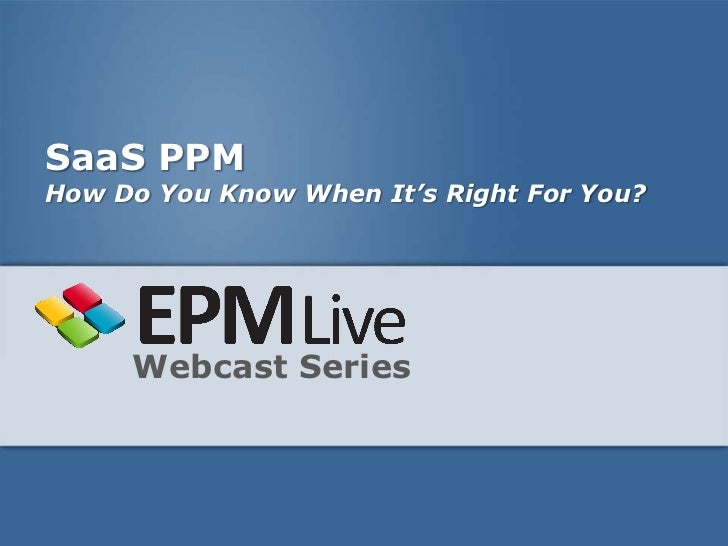 SaaS PPMHow Do You Know When It's Right For You?     Webcast Series