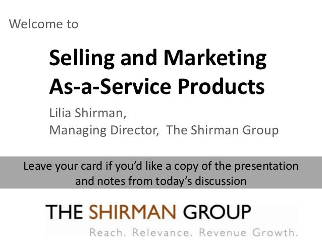 Welcome to       Selling and Marketing       As-a-Service Products       Lilia Shirman,       Managing Director, The Shirm...