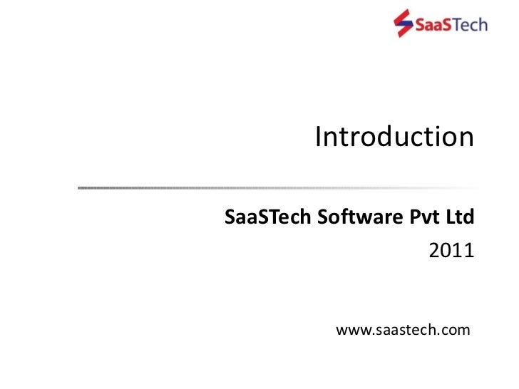 Introduction SaaSTech Software Pvt Ltd 2011 www.saastech.com