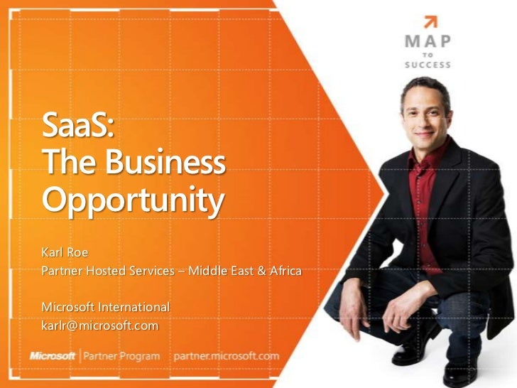 SaaS:The BusinessOpportunityKarl RoePartner Hosted Services – Middle East & AfricaMicrosoft Internationalkarlr@microsoft.com