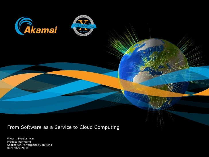 From Software as a Service to Cloud Computing Vikram. Murdeshwar Product Marketing  Application Performance Solutions Dece...