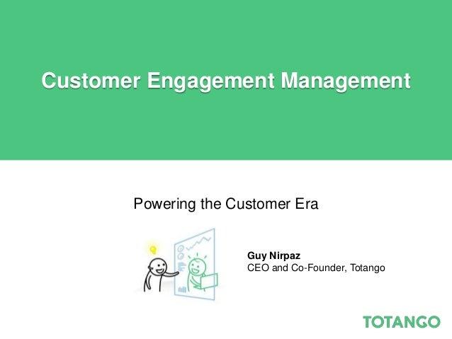 Customer Engagement Management       Powering the Customer Era                      Guy Nirpaz                      CEO an...