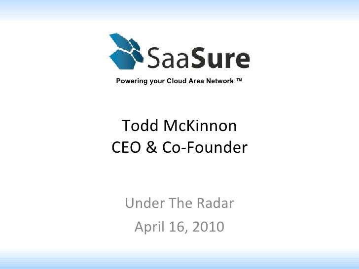 Under The Radar April 16, 2010 Powering your Cloud Area Network ™ Todd McKinnon CEO & Co-Founder