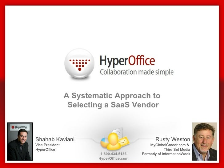 A Systematic Approach to  Selecting a SaaS Vendor 1.800.434.5136 HyperOffice.com Shahab Kaviani Vice President, HyperOffic...