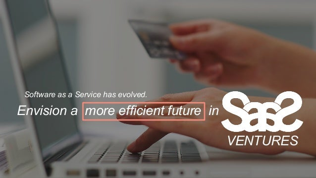 Envision a more efficient future in Software as a Service has evolved. VENTURES