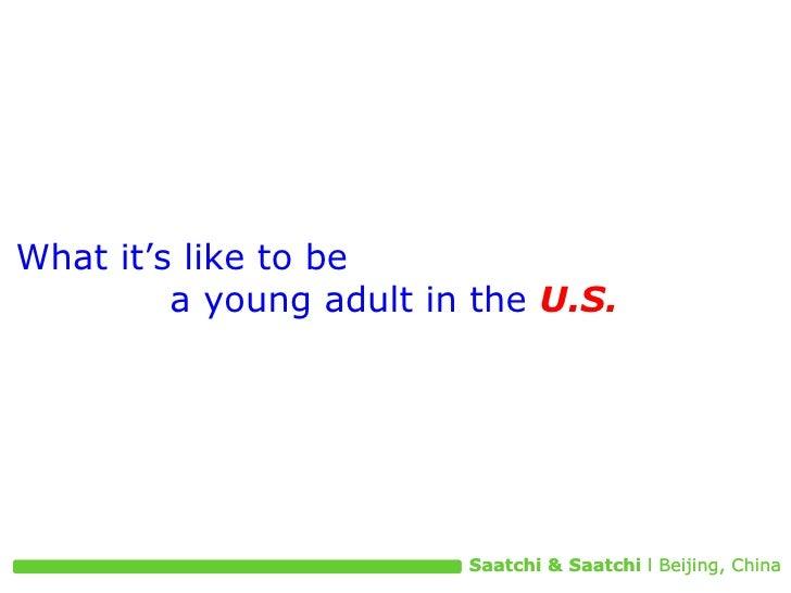What it's like to be  a young adult in the   U.S.   Saatchi & Saatchi  l Beijing, China