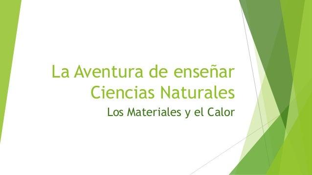 La Aventura de enseñar Ciencias Naturales Los Materiales y el Calor