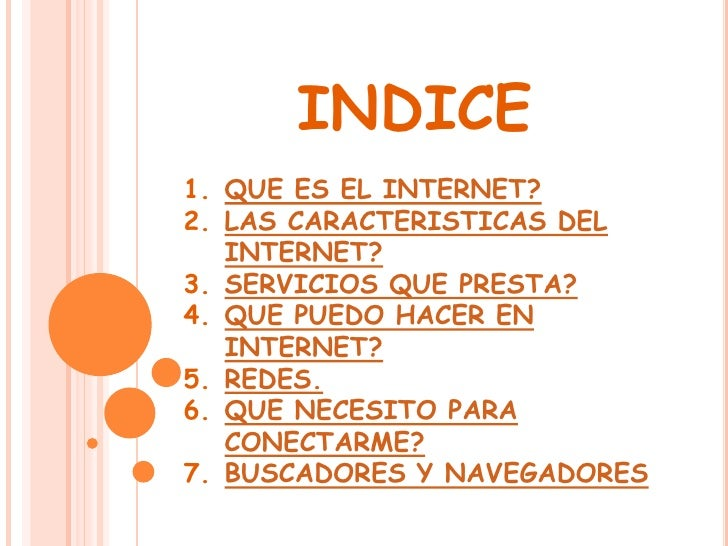 INDICE 1. QUE ES EL INTERNET? 2. LAS CARACTERISTICAS DEL    INTERNET? 3. SERVICIOS QUE PRESTA? 4. QUE PUEDO HACER EN    IN...