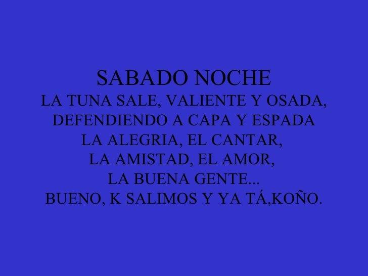 SABADO NOCHE LA TUNA SALE, VALIENTE Y OSADA, DEFENDIENDO A CAPA Y ESPADA LA ALEGRIA, EL CANTAR,  LA AMISTAD, EL AMOR,  LA ...