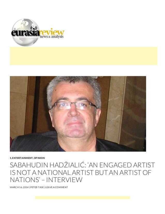 1, ENTERTAINMENT, OPINION SABAHUDIN HADŽIALIĆ: 'AN ENGAGED ARTIST IS NOT A NATIONAL ARTIST BUT AN ARTIST OF NATIONS' – INT...