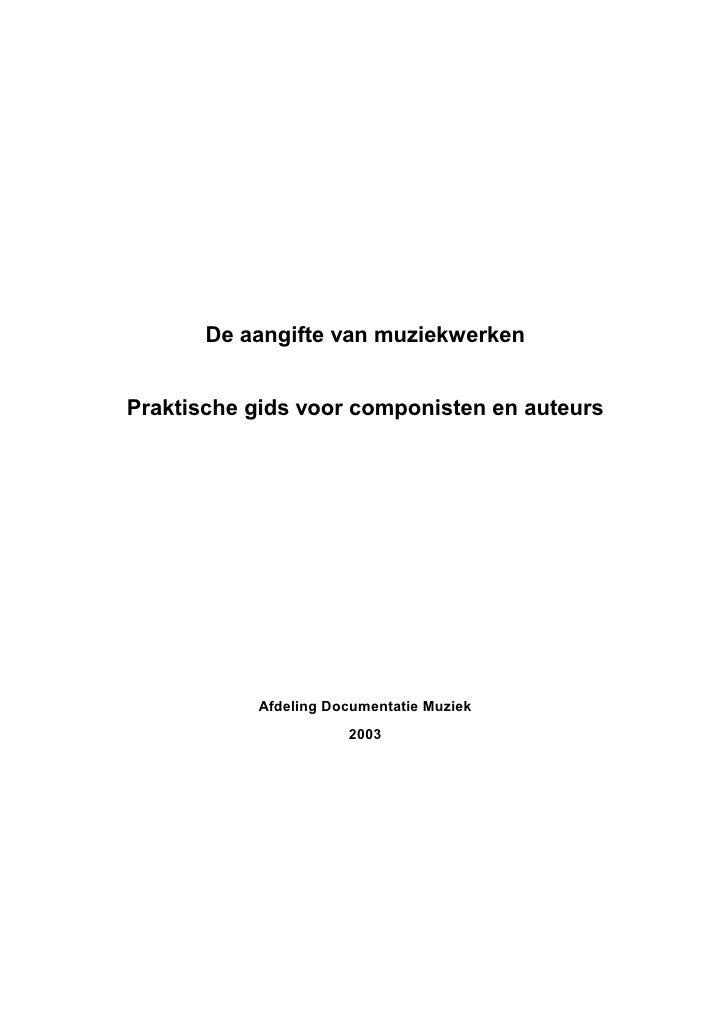 De aangifte van muziekwerken   Praktische gids voor componisten en auteurs                Afdeling Documentatie Muziek    ...