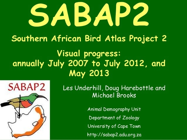 SABAP2Southern African Bird Atlas Project 2Visual progress:annually July 2007 to July 2012, andMay 2013Les Underhill, Doug...