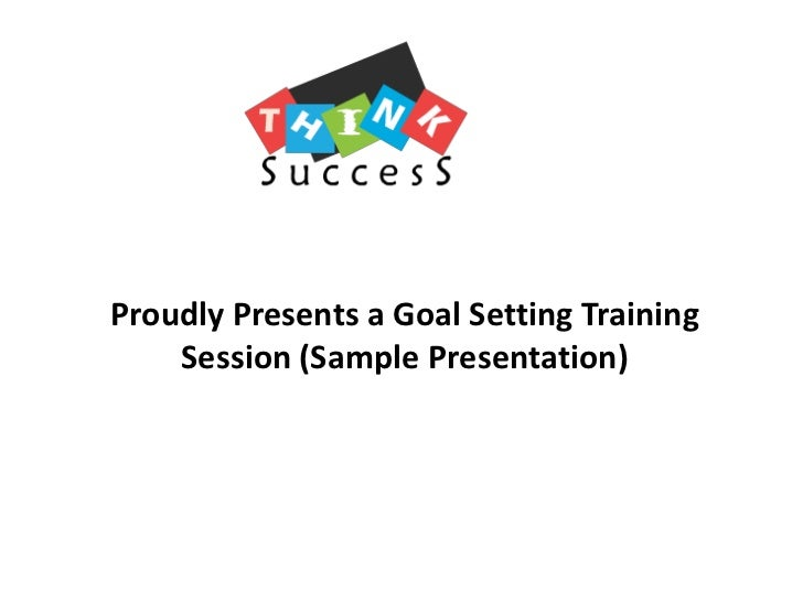 Proudly Presents a Goal Setting Training Session (Sample Presentation)<br />
