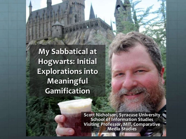 My Sabbatical atHogwarts: InitialExplorations into  Meaningful  Gamification             Scott Nicholson, Syracuse Univers...