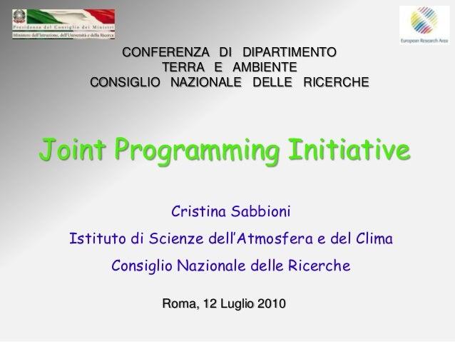 CONFERENZA DI DIPARTIMENTO TERRA E AMBIENTE CONSIGLIO NAZIONALE DELLE RICERCHE  Joint Programming Initiative Cristina Sabb...