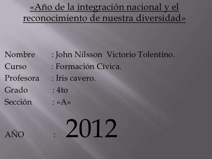 «Año de la integración nacional y el    reconocimiento de nuestra diversidad»Nombre      : John Nilsson Victorio Tolentino...