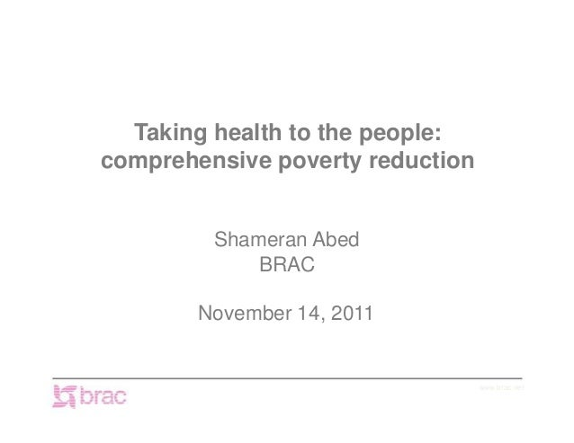 Taking health to the people:comprehensive poverty reduction         Shameran Abed             BRAC        November 14, 201...