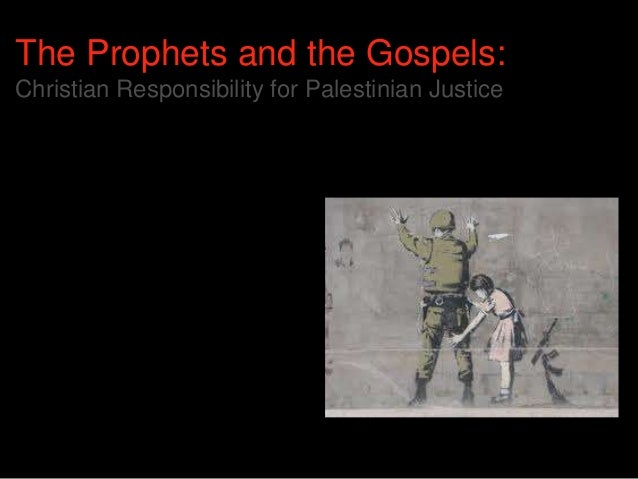 The Prophets and the Gospels: Christian Responsibility for Palestinian Justice