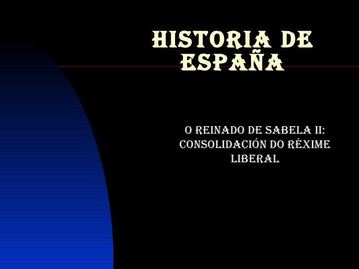 HISTORIA DE ESPAÑA O REINADO DE SABELA II: CONSOLIDACIÓN DO RÉXIME LIBERAL